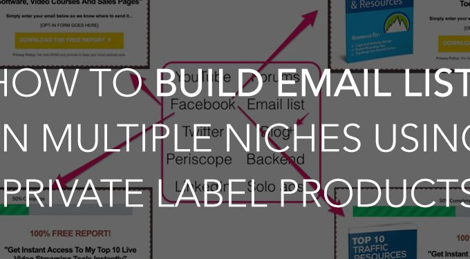 How To Build Email Lists In Multiple Niches Using Private Label Products